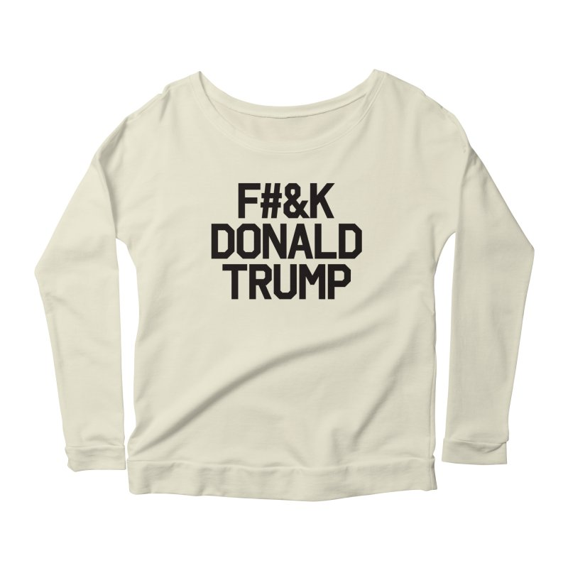 F#&K Donald Trump Women's Scoop Neck Longsleeve T-Shirt by MackStudios's Artist Shop