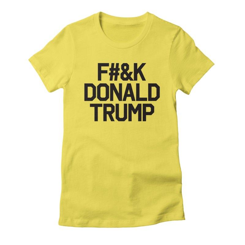 F#&K Donald Trump Women's Fitted T-Shirt by MackStudios's Artist Shop