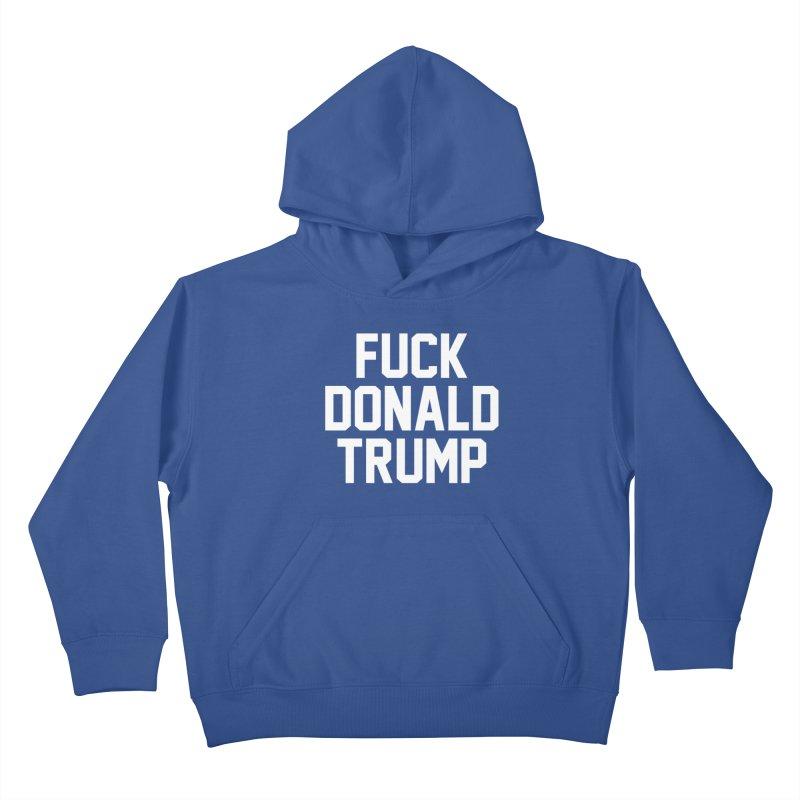 FUCK donald trump Kids Pullover Hoody by MackStudios's Artist Shop