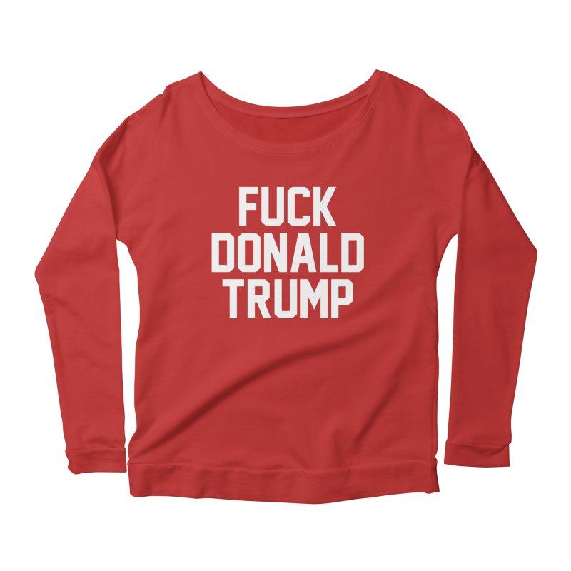 FUCK donald trump Women's Scoop Neck Longsleeve T-Shirt by MackStudios's Artist Shop