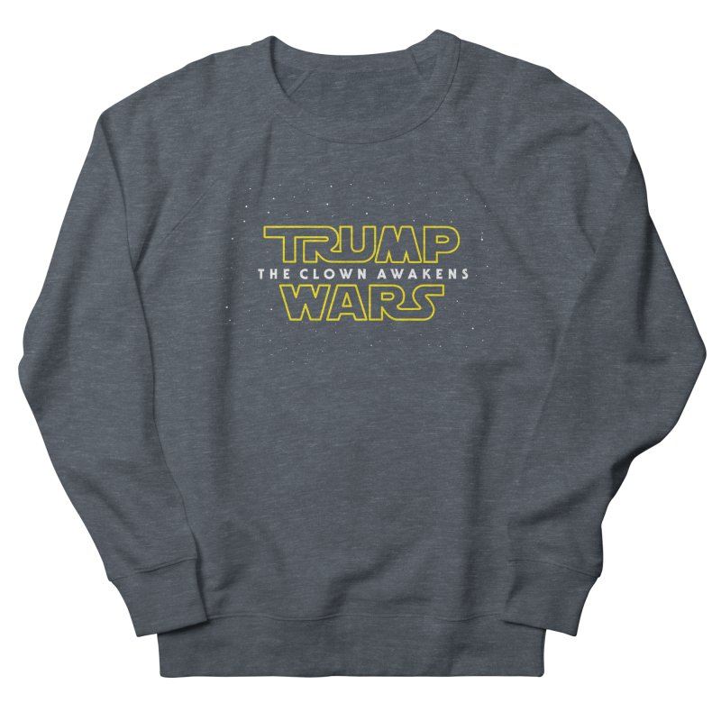Trump Wars The Clown Awakens Women's Sweatshirt by MackStudios's Artist Shop