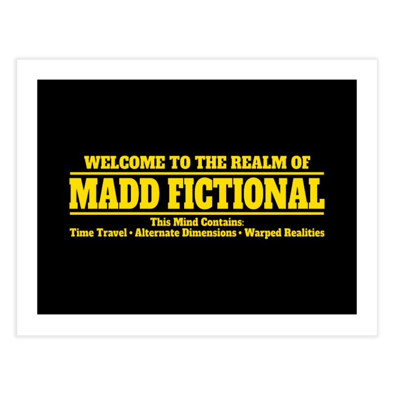 Madd Fictional Home Fine Art Print by MaddFictional's Artist Shop