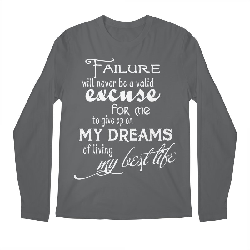 Failure Will Never Be A Valid Excuse Men's Longsleeve T-Shirt by MaddFictional's Artist Shop
