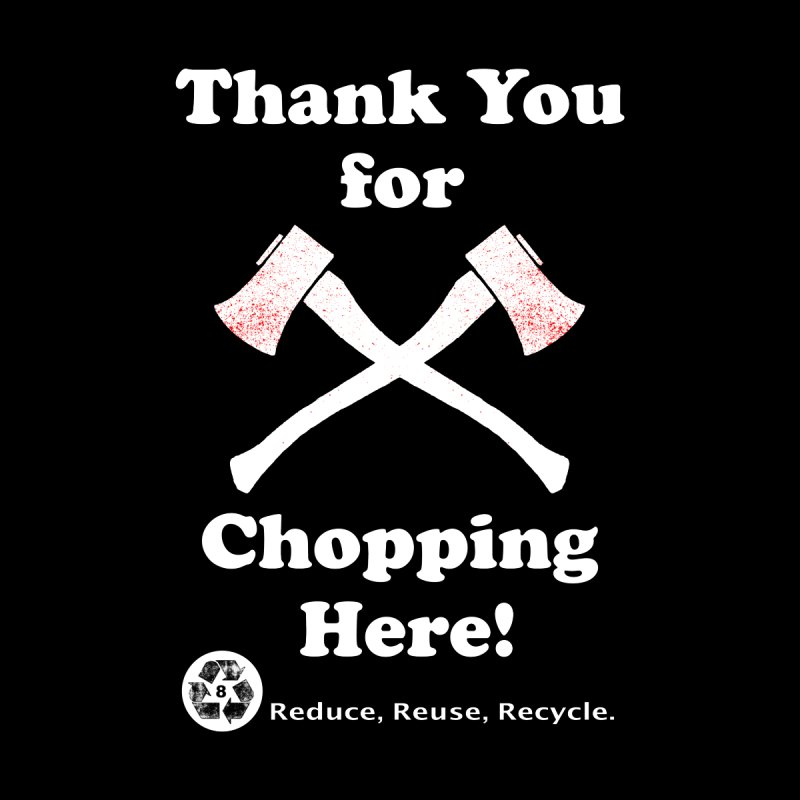 Thank You For Chopping Here! Home Fine Art Print by MaddFictional's Artist Shop