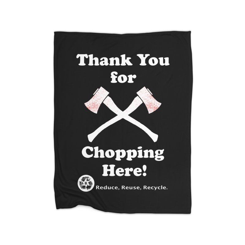 Thank You For Chopping Here! Home Blanket by MaddFictional's Artist Shop