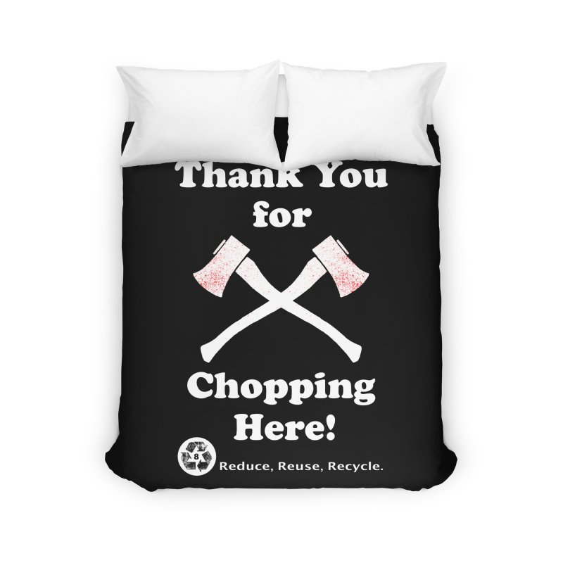 Thank You For Chopping Here! Home Duvet by MaddFictional's Artist Shop