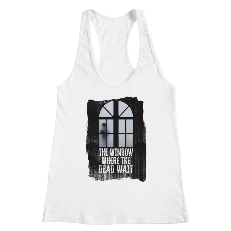 The Window Where The Dead Wait Women's Tank by MaddFictional's Artist Shop