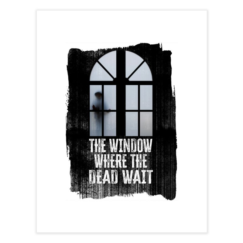 The Window Where The Dead Wait Home Fine Art Print by MaddFictional's Artist Shop