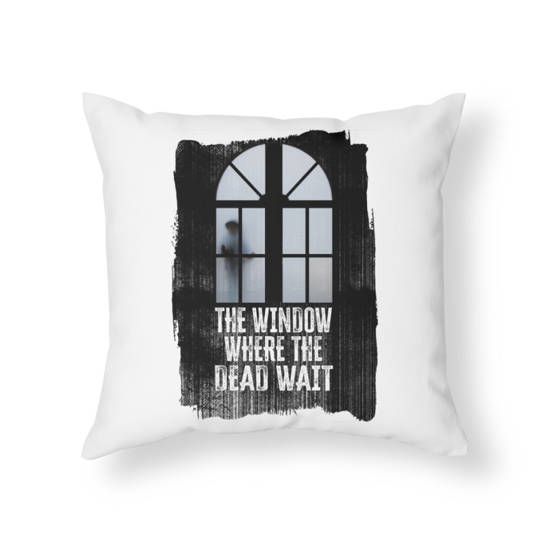 The Window Where The Dead Wait Home Throw Pillow by MaddFictional's Artist Shop