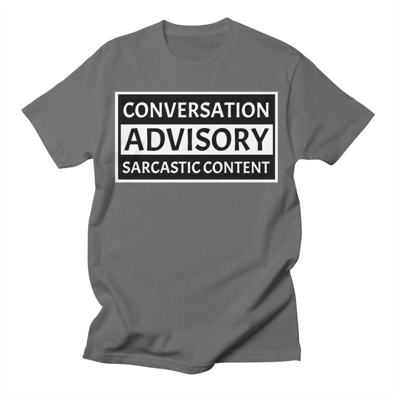 Conversation Advisory: Sarcastic Content Men's T-Shirt by MaddFictional's Artist Shop