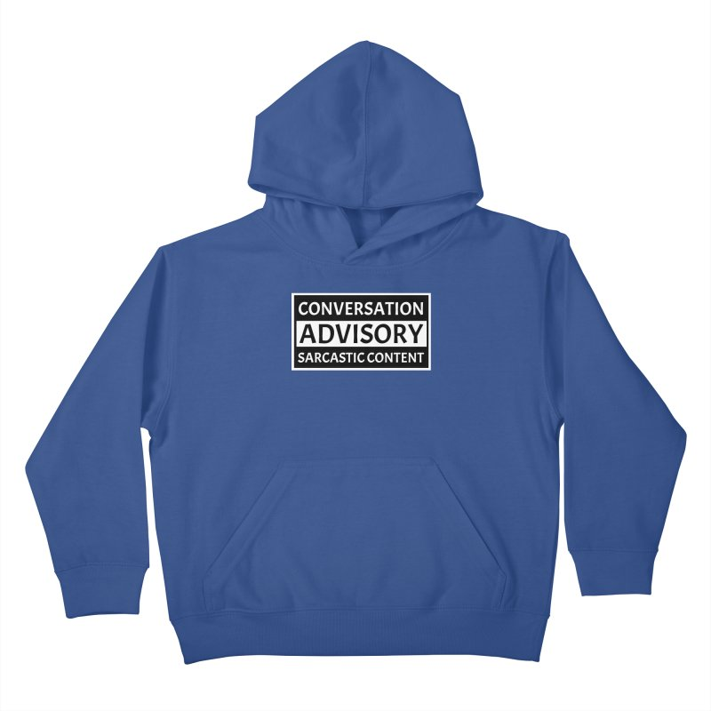 Conversation Advisory: Sarcastic Content Kids Pullover Hoody by MaddFictional's Artist Shop