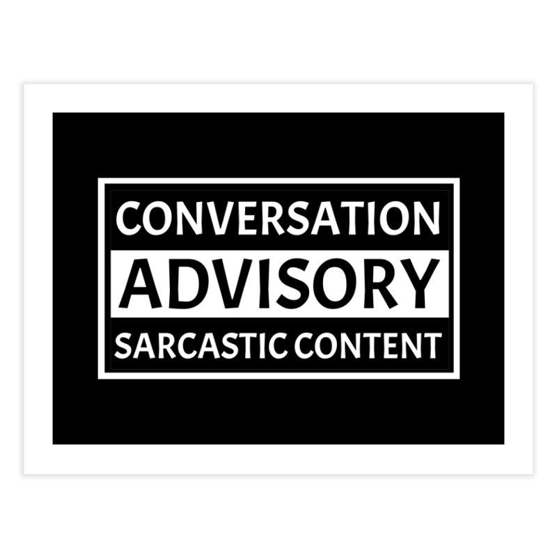 Conversation Advisory: Sarcastic Content Home Fine Art Print by MaddFictional's Artist Shop