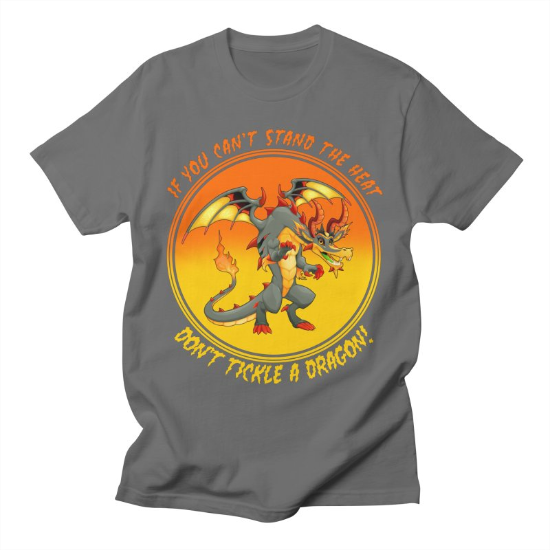 If You Can't Stand The Heat Don't Tickle A Dragon Men's T-Shirt by MaddFictional's Artist Shop