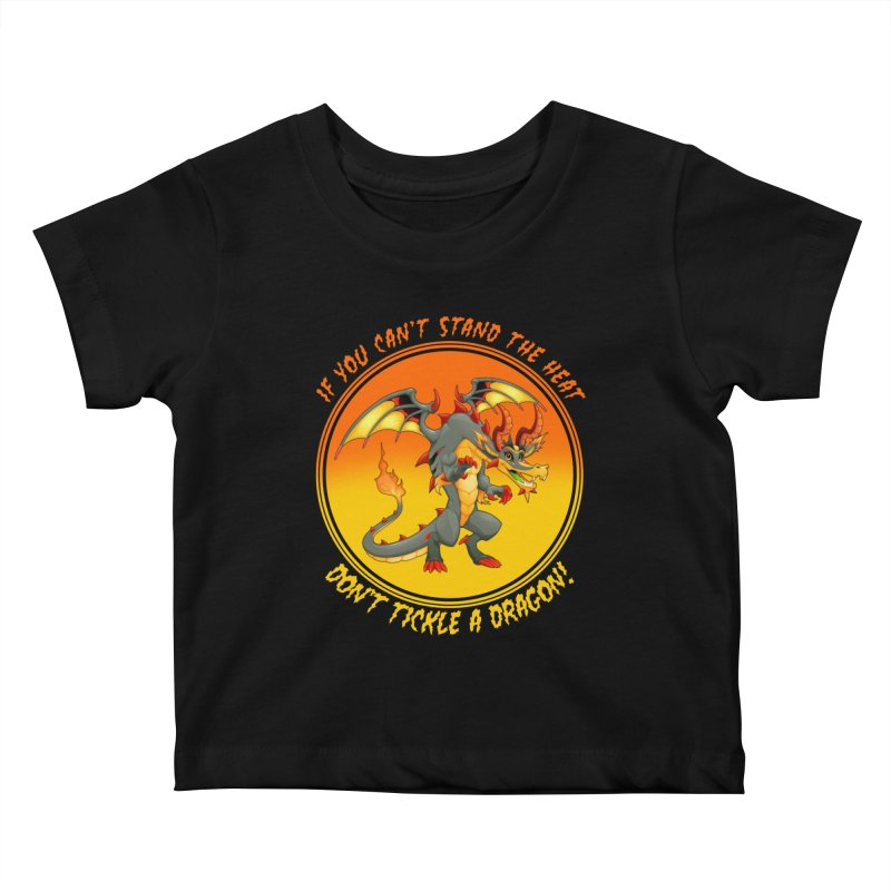 If You Can't Stand The Heat Don't Tickle A Dragon Kids Baby T-Shirt by MaddFictional's Artist Shop
