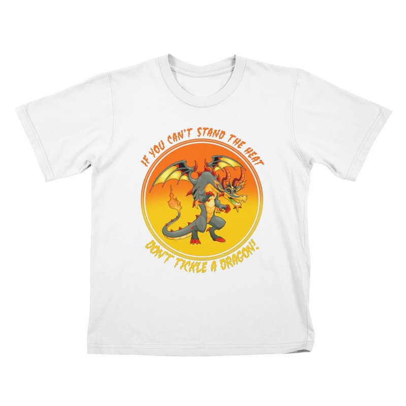 If You Can't Stand The Heat Don't Tickle A Dragon Kids T-Shirt by MaddFictional's Artist Shop