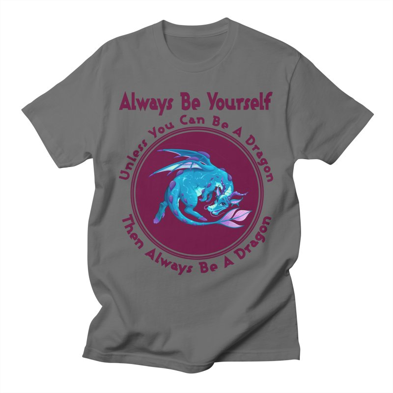Always Be A Dragon Men's T-Shirt by MaddFictional's Artist Shop
