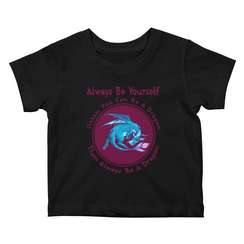 Always Be A Dragon Kids Baby T-Shirt by MaddFictional's Artist Shop
