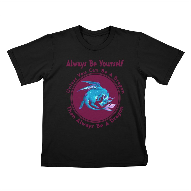 Always Be A Dragon Kids T-Shirt by MaddFictional's Artist Shop