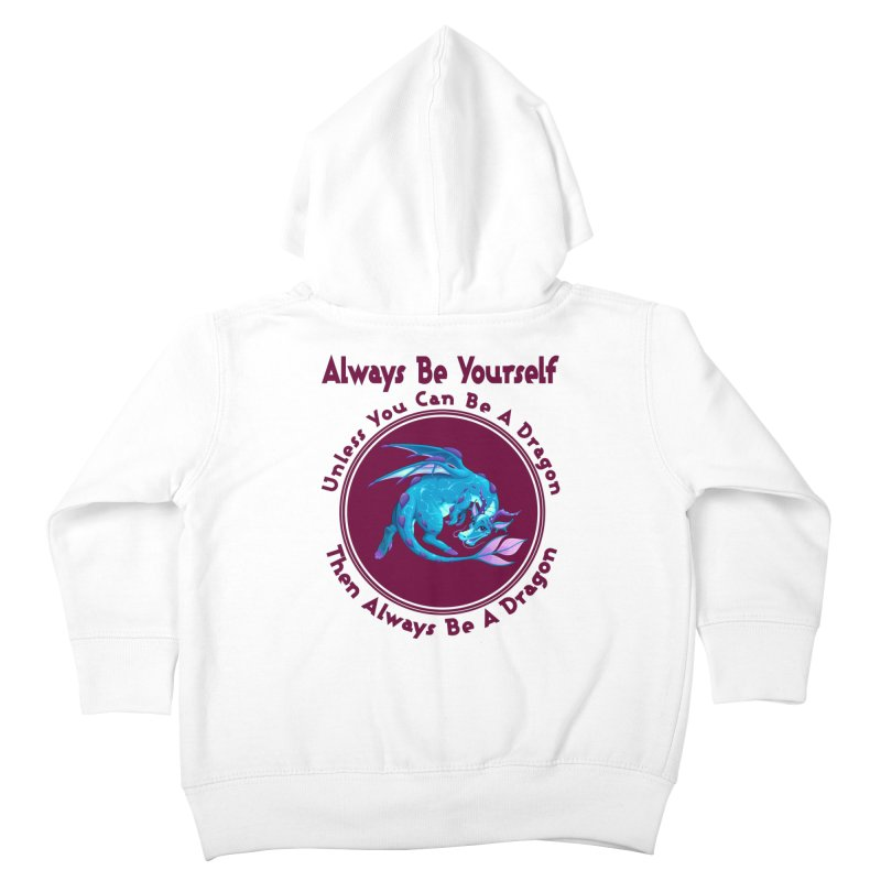 Always Be A Dragon Kids Toddler Zip-Up Hoody by MaddFictional's Artist Shop