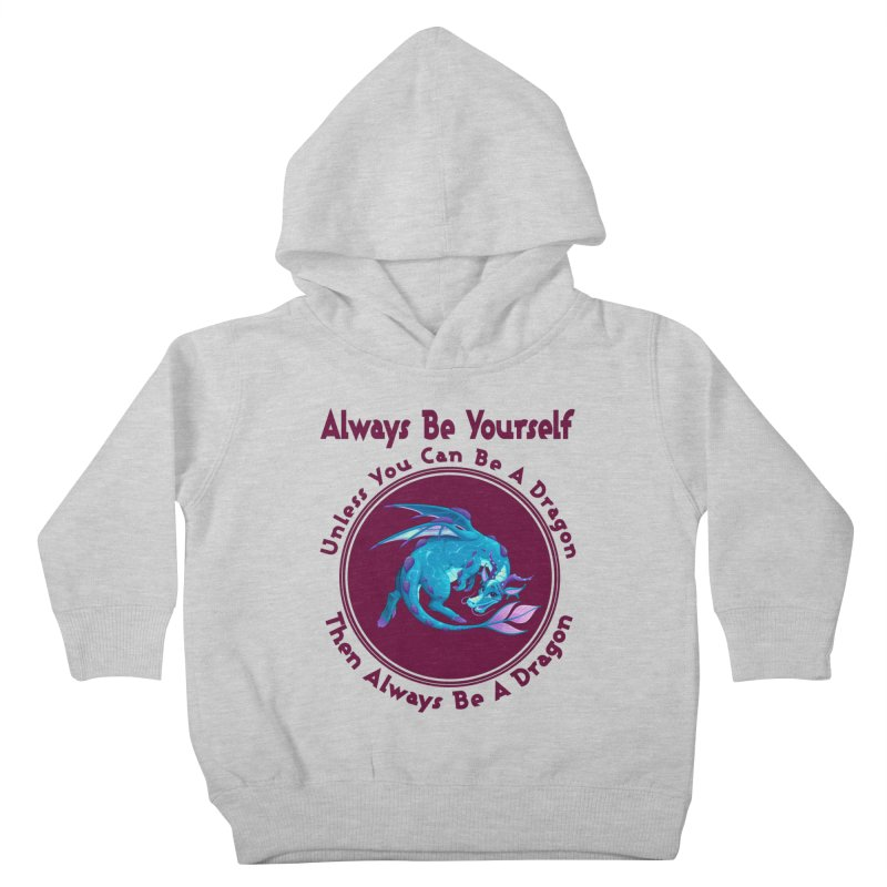Always Be A Dragon Kids Toddler Pullover Hoody by MaddFictional's Artist Shop