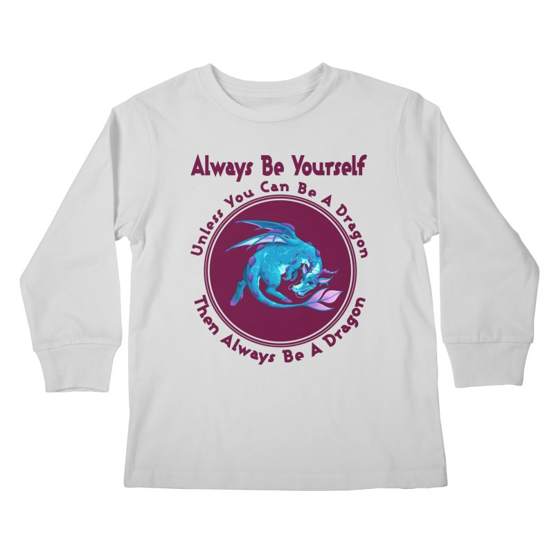 Always Be A Dragon Kids Longsleeve T-Shirt by MaddFictional's Artist Shop