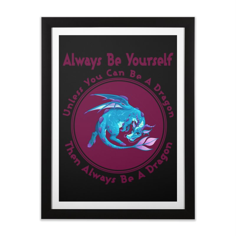 Always Be A Dragon Home Framed Fine Art Print by MaddFictional's Artist Shop