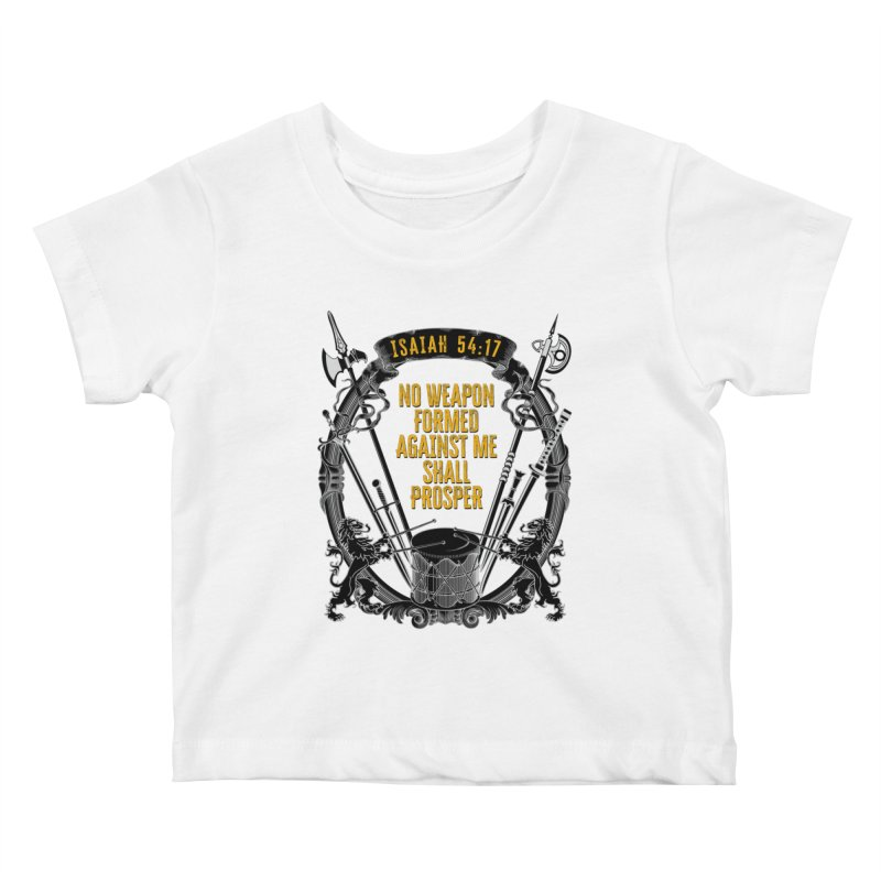 No Weapon Formed Against Me Shall Prosper Kids Baby T-Shirt by MaddFictional's Artist Shop