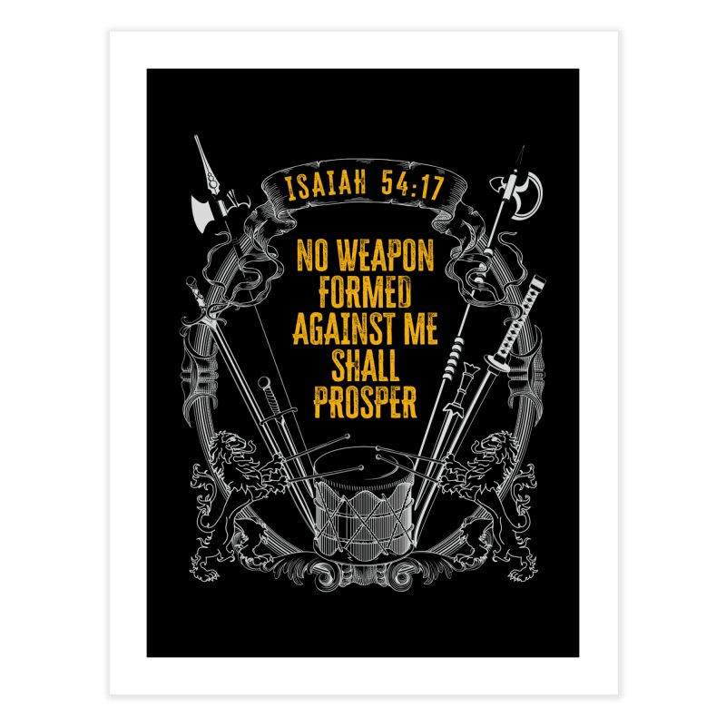 No Weapon Formed Against Me Shall Prosper Home Fine Art Print by MaddFictional's Artist Shop