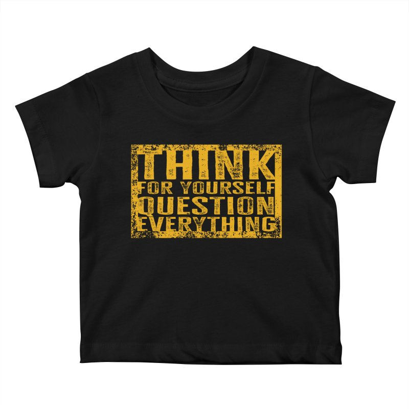 Think For Yourself, Question Everything Kids Baby T-Shirt by MaddFictional's Artist Shop