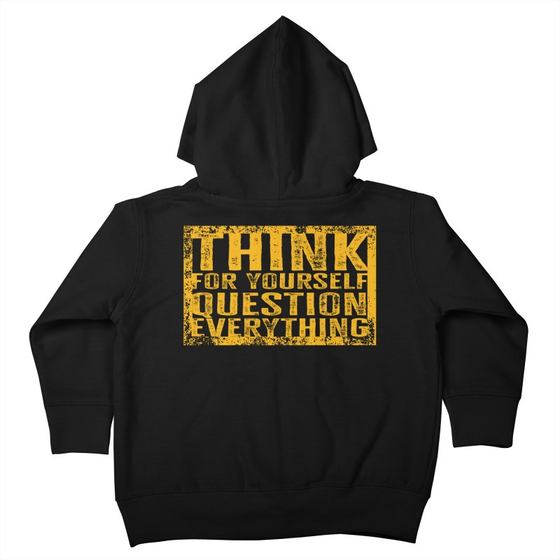 Think For Yourself, Question Everything Kids Toddler Zip-Up Hoody by MaddFictional's Artist Shop