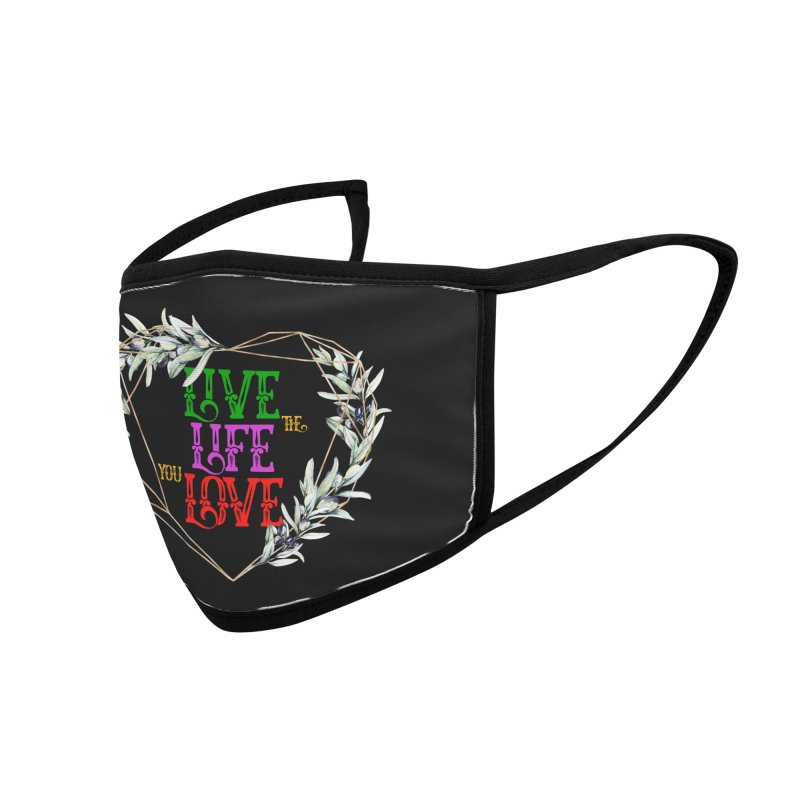 Live The Life You Love Accessories Face Mask by MaddFictional's Artist Shop