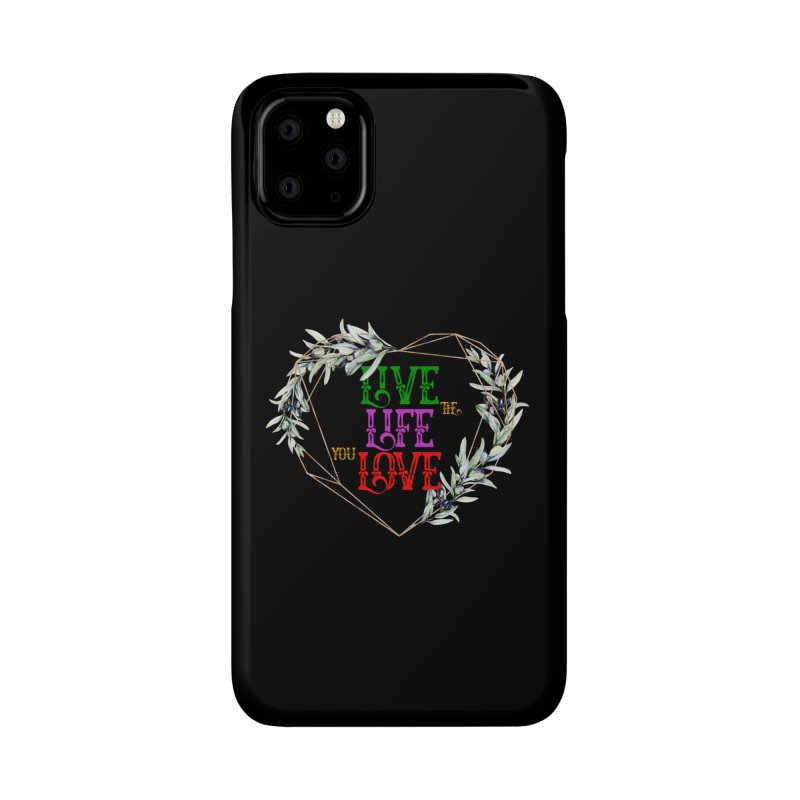 Live The Life You Love Accessories Phone Case by MaddFictional's Artist Shop
