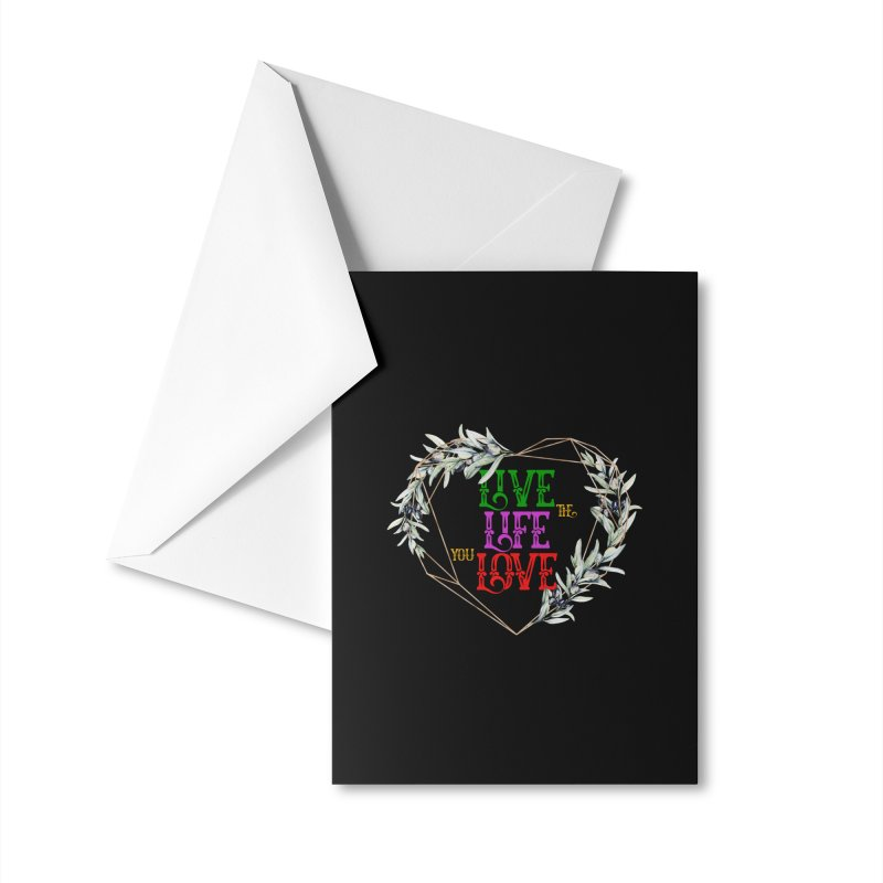 Live The Life You Love Accessories Greeting Card by MaddFictional's Artist Shop