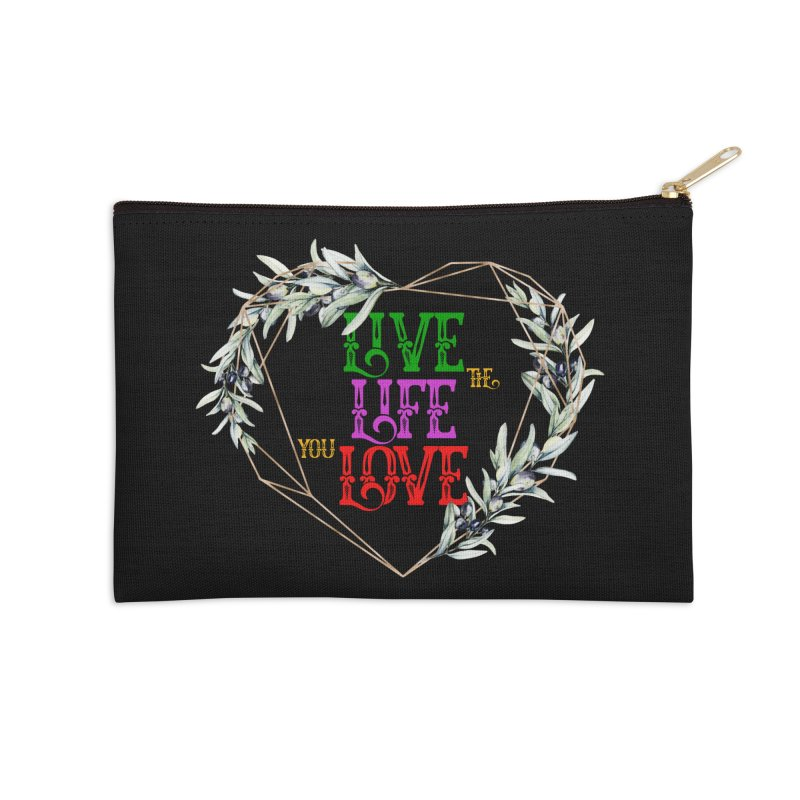 Live The Life You Love Accessories Zip Pouch by MaddFictional's Artist Shop