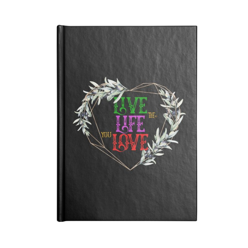Live The Life You Love Accessories Notebook by MaddFictional's Artist Shop