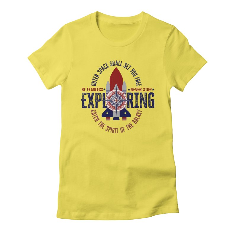 Be Fearless, Never Stop Exploring Space Shuttle Women's T-Shirt by MaddFictional's Artist Shop