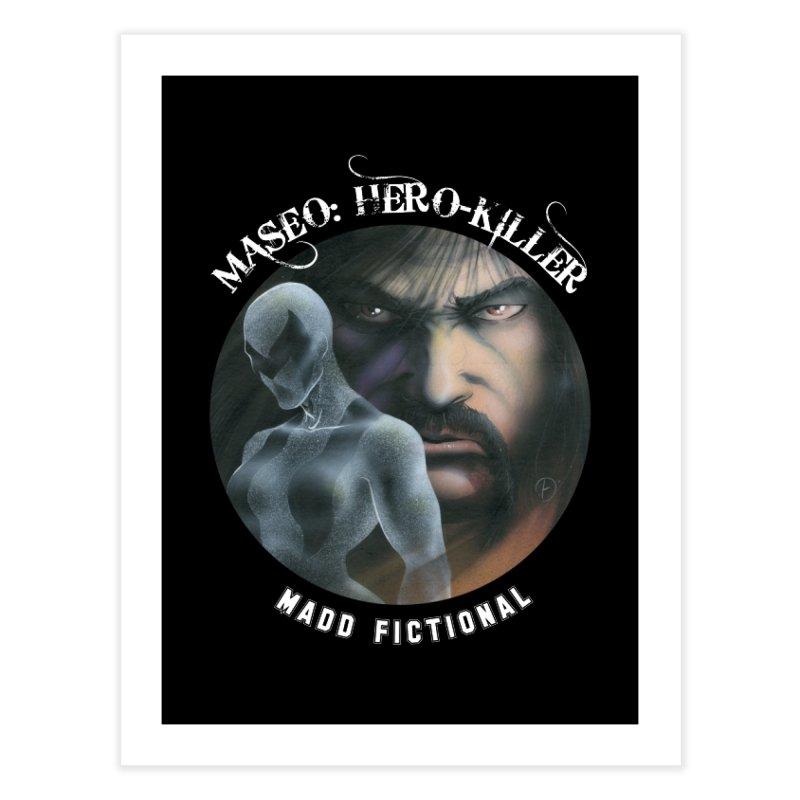 Maseo: Hero-Killer Home Fine Art Print by MaddFictional's Artist Shop