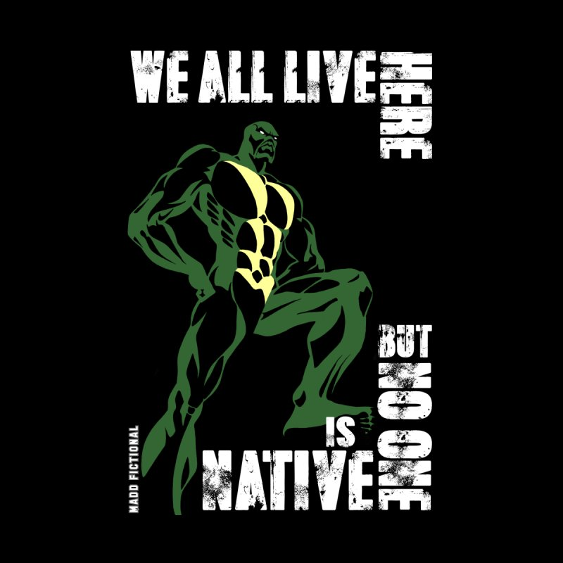 No One Is Native - Visual Assault Home Fine Art Print by MaddFictional's Artist Shop