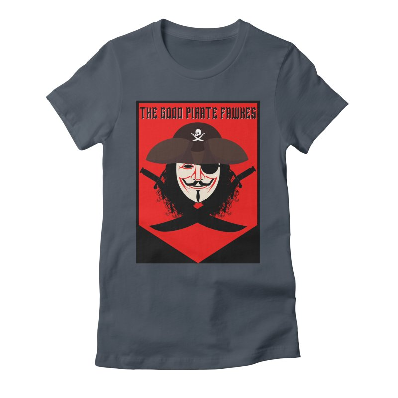The Good Pirate Fawkes Women's T-Shirt by MaddFictional's Artist Shop