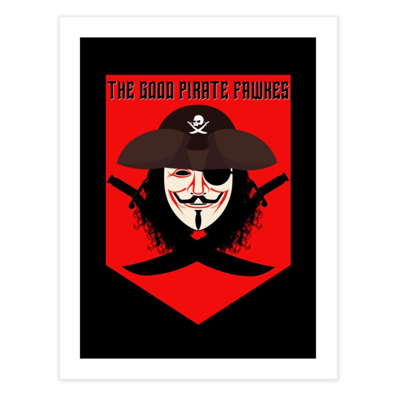 The Good Pirate Fawkes Home Fine Art Print by MaddFictional's Artist Shop