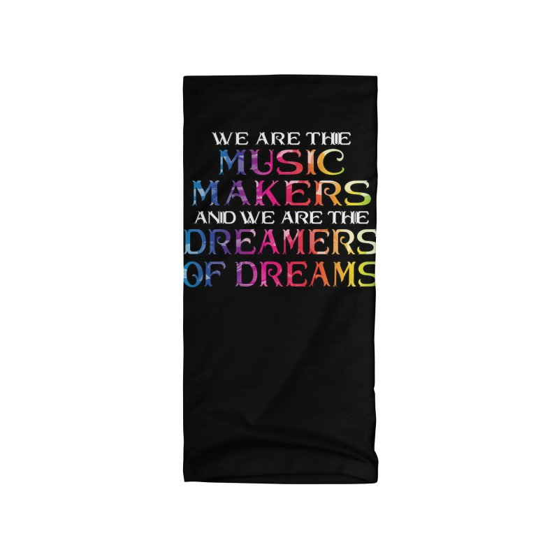 We Are The Music Makers Accessories Neck Gaiter by MaddFictional's Artist Shop