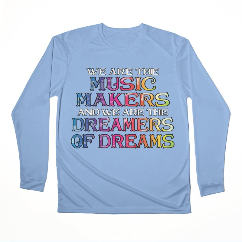 We Are The Music Makers Men's Longsleeve T-Shirt by MaddFictional's Artist Shop
