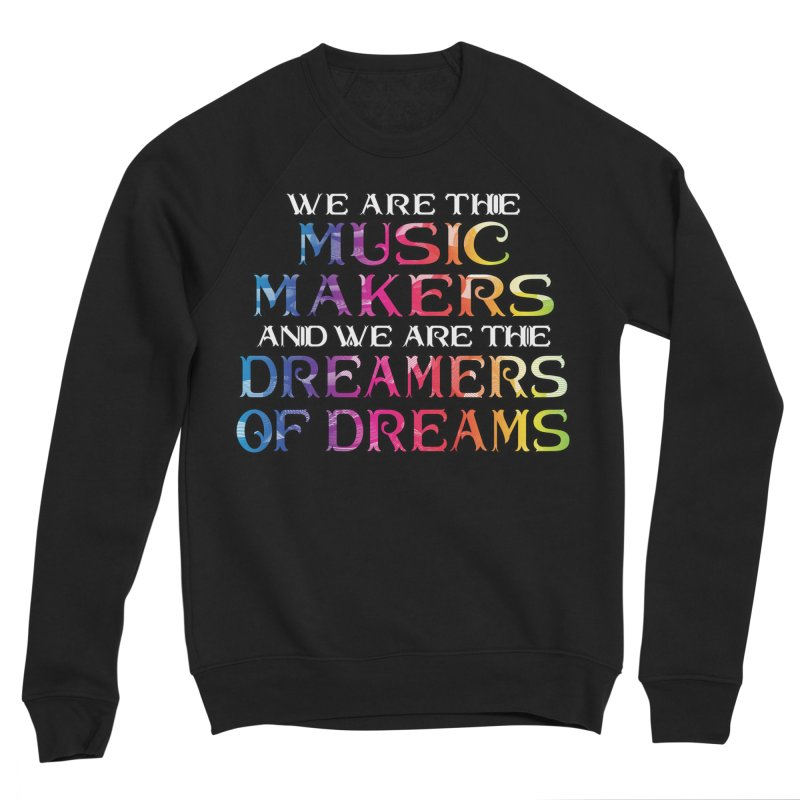 We Are The Music Makers Women's Sweatshirt by MaddFictional's Artist Shop