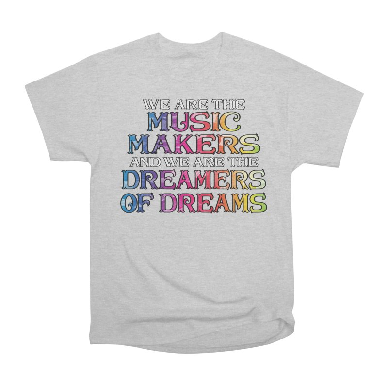 We Are The Music Makers Men's T-Shirt by MaddFictional's Artist Shop
