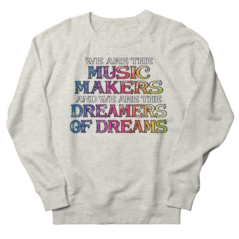 We Are The Music Makers Men's Sweatshirt by MaddFictional's Artist Shop