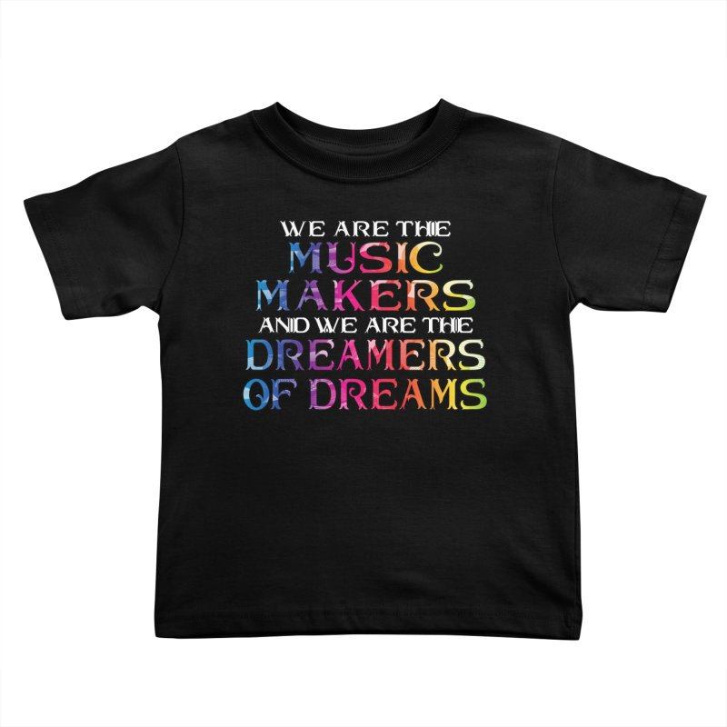 We Are The Music Makers Kids Toddler T-Shirt by MaddFictional's Artist Shop