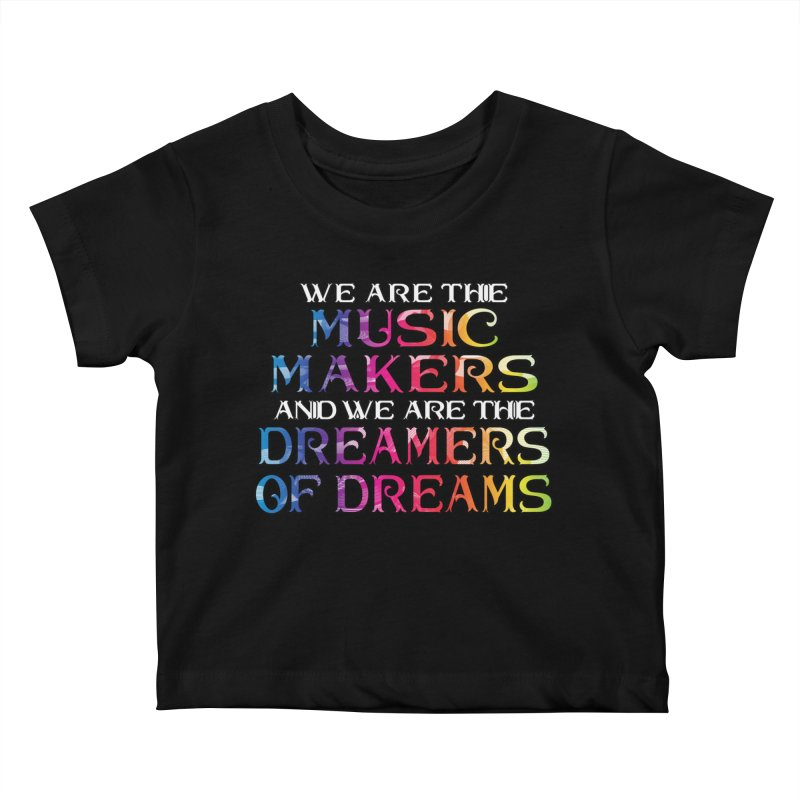 We Are The Music Makers Kids Baby T-Shirt by MaddFictional's Artist Shop