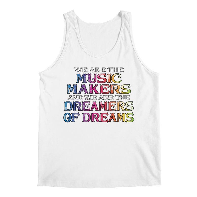 We Are The Music Makers Men's Tank by MaddFictional's Artist Shop