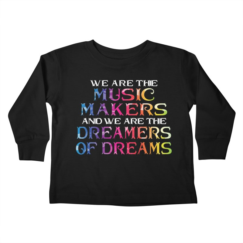 We Are The Music Makers Kids Toddler Longsleeve T-Shirt by MaddFictional's Artist Shop