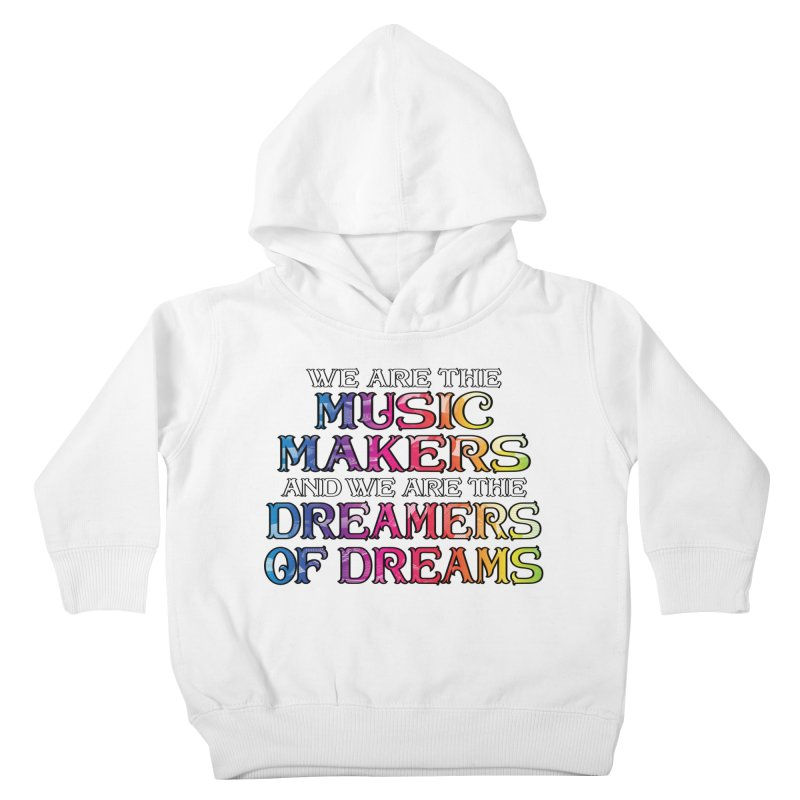 We Are The Music Makers Kids Toddler Pullover Hoody by MaddFictional's Artist Shop